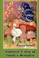 Aventurat E Alise Në Vendin E Mrekullive: Alice's Adventures in Wonderland, Albanian Edition