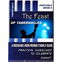 Feast of Tabernacles: A Messianic User-Friendly Family Guide  (Festivals Series Book 6) (English Edition)