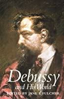 Debussy and His World (Bard Music Festival Series)