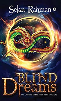 Blind Dreams : The Universe and Its Team talks about Life by [Sejan Rahman]