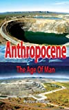 Anthropocene: The age of man (English Edition)