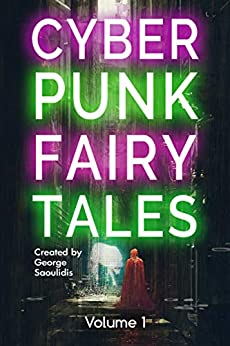 Cyberpunk Fairy Tales: Volume 1 by [Saoulidis, George]
