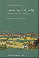 Friendship and Poetry: Studies in Danish Neo-Latin Literature
