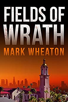Fields of Wrath (Luis Chavez Book 1) by [Wheaton, Mark]