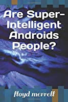 Are Super-Intelligent Androids People?