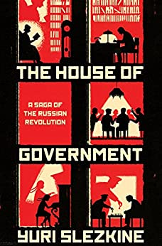 The House of Government: A Saga of the Russian Revolution by [Slezkine, Yuri]