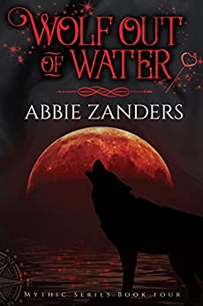 Wolf Out of Water: Mythic Series, Book 4 by [Zanders, Abbie]