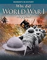 Why Did World War I Happen? (Moments in History)