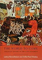 The World to Come: Ukrainian Images of the Last Judgment (Harvard Series in Ukrainian Studies)