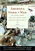 Arizona Goes to War: The Home Front and the Front Lines During World War II
