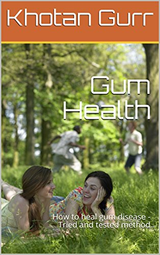 Gum Health: How to heal gum disease - Tried and tested method (English Edition)