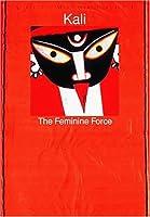 Kali: The Feminine Force