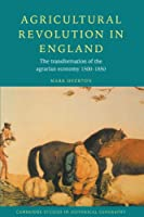 Agricultural Revolution in England: The Transformation of the Agrarian Economy 1500-1850 (Cambridge Studies in Historical Geography)