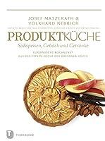 Produktkueche - Suessspeisen, Gebaeck und Getraenke: Europaeische Kochkunst  Aus der feinen Kueche des Dresdner Hofes