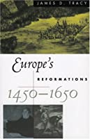 Europe's Reformations 1450-1650 (Critical Issues in History)