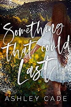 Something That Could Last (Wild Hearts Book 1) by [Cade, Ashley]