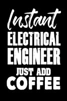 Instant Electrical Engineer Just Add Coffee Notebook: Funny Engineering Gift