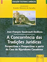 A Concorrência das Tradições Jurídica. Perspectivas e Prospectivas a Partir do Caso do Bijuridismo Canadense
