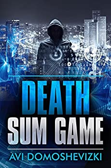 Death Sum Game: A Cyber Mystery Thriller by [Domoshevizki, Avi]