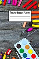 Teacher Lesson Planner: Teacher Lesson Notebook 6x9 120 Pages Plan Your School Lessons For The Day Week Month - Teacher Lesson Journal