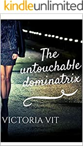 The untouchable dominatrix (English Edition)