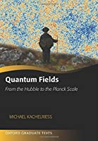 Quantum Fields: From the Hubble to the Planck Scale (Oxford Graduate Texts)