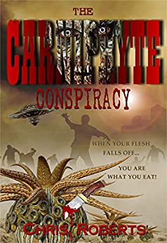 The Carniphyte Conspiracy: Apocalyptic Sci-Fi Horror Alien Abduction Government Conspiracy Thriller by [Roberts, Chris]