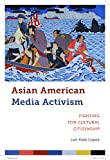 Asian American Media Activism: Fighting for Cultural Citizenship (Critical Cultural Communication)