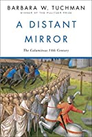 A Distant Mirror: The Calamitous 14th Century by Barbara W. Tuchman(1987-07-12)