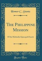 The Philippine Mission: Of the Methodist Episcopal Church (Classic Reprint)