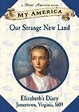 Our Strange New Land: Elizabeth's Diary, Jamestown, Virginia, 1609 (My America)