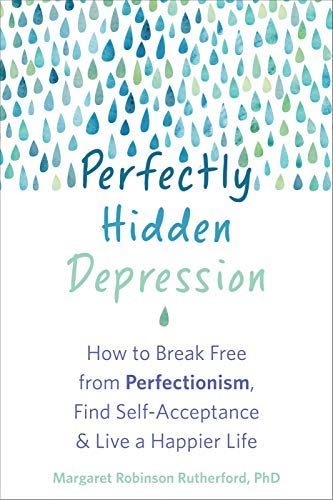 Perfectly Hidden Depression: How to Break Free from Perfectionism, Find Self-Acceptance, and Live a Happier Life (English Edition)
