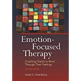 Emotion-Focused Therapy, Second Edition: Coaching Clients to Work Through Their Feelings, Second Edition