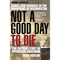 Not a Good Day to Die: The Untold Story of Operation Anaconda by Naylor, Sean (2006) Paperback