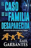 El caso de la familia desaparecida: Una novela policíaca de misterio y crimen (La Brigada de Crímenes Graves)