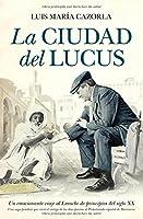 La ciudad del Lucus : un emocionante viaje al Larache de principios del siglo XX : una saga familiar vive el vértigo de los días previos al protectorado español de Marruecos