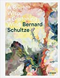 A Bright Wisp, a Glistening Wind: Bernard Schultze. Zum 100. Geburtstag/  A 100th Birthday Celebration