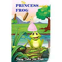 The Princess and the Frog (Fairy Tales For Kids Book 1)