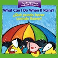 What Can I Do When It Rains? / ¿Qué puedo hacer cuando llueve? (Good Beginnings)