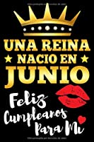 Una Reina Nacio En Junio Feliz Cumpleanos Para Mi: Journal – 6x9 – 120 Pages – LINED JOURNAL – Blank lined pages journal to jot down your thoughts, dreams and desires – Writing journal