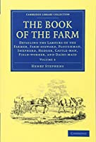 The Book of the Farm, Vol.3: Detailing the Labours of the Farmer, Farm-steward, Ploughman, Shepherd, Hedger, Cattle-man, Field-worker, and Dairy-maid (Cambridge Library Collection - History)