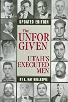 The Unforgiven: Utah's Executed Men