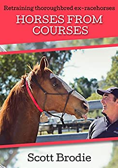 Horses From Courses: Re-training thoroughbred ex-racehorses by [Brodie, Scott]