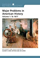 Major Problems in American History 2e Volume 1: To 1877 (Major Problems in American History (Wadsworth))