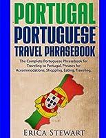 Portugal Phrasebook: The Complete Portuguese Phrasebook for Traveling to Portuga