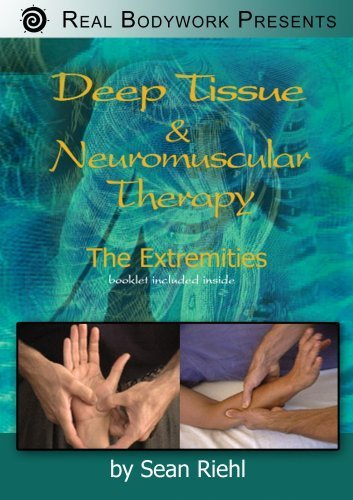 Deep Tissue Massage and Neuromuscular Therapy, The Extremities by Sean Riehl