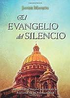 El evangelio del silencio: Descubre el mayor secreto de la historia de la humanidad