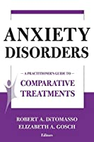 Anxiety Disorders: A Practitioner's Guide to Comparative Treatments (Springer Series on Comparative Treatments for Psychological Disorders)