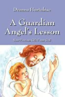 A Guardian Angel's Lesson: Your Precious Gift from God