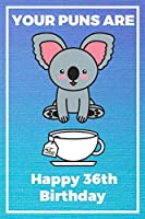 Your Puns Are - Happy 36th Birthday: Cute 36th Birthday Card Quote Journal / Notebook / Diary / Greetings / Appreciation Gift (6 x 9 - 110 Blank Lined Pages)